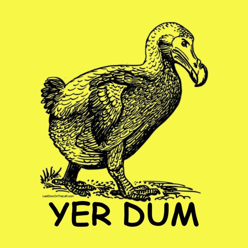 Yer Dum Men's T-Shirt by Last Door on the Left
