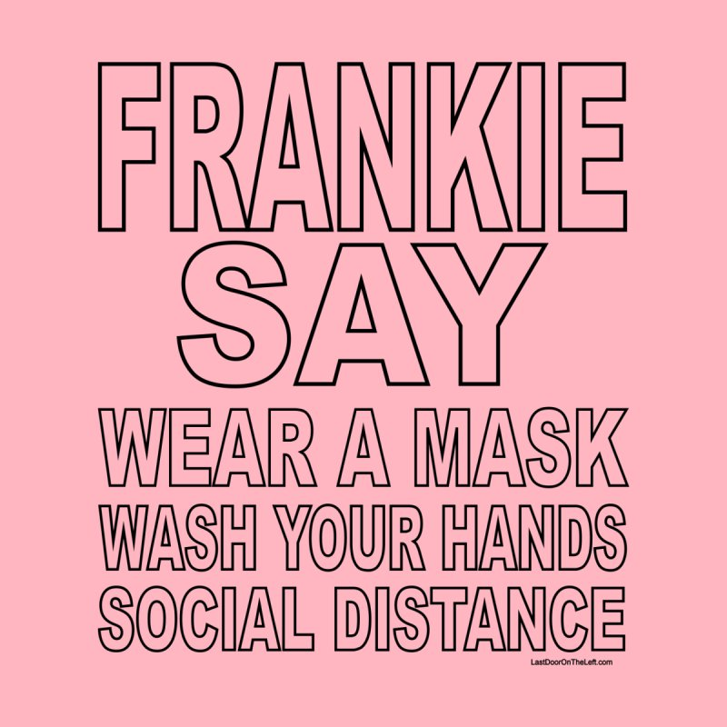 FRANKIE SAYS Women's T-Shirt by Last Door on the Left
