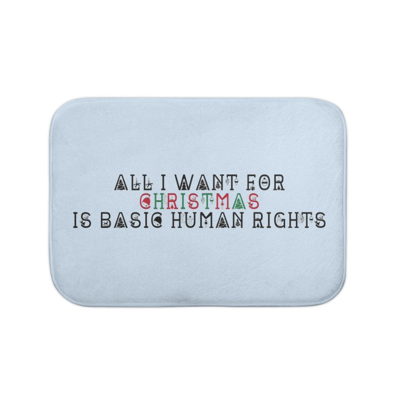 All I Want For Christmas (Is Basic Human Rights) Home Bath Mat by Later Louie's Artist Shop