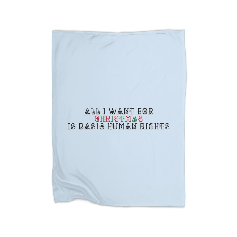 All I Want For Christmas (Is Basic Human Rights) Home Fleece Blanket Blanket by Later Louie's Artist Shop