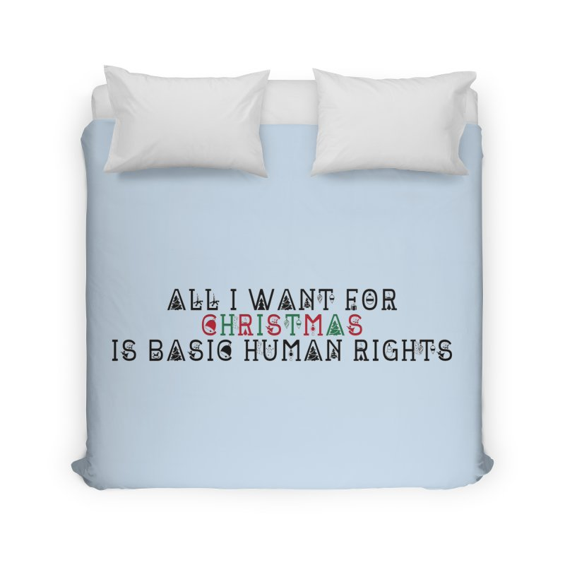 All I Want For Christmas (Is Basic Human Rights) Home Duvet by laterlouie's Artist Shop