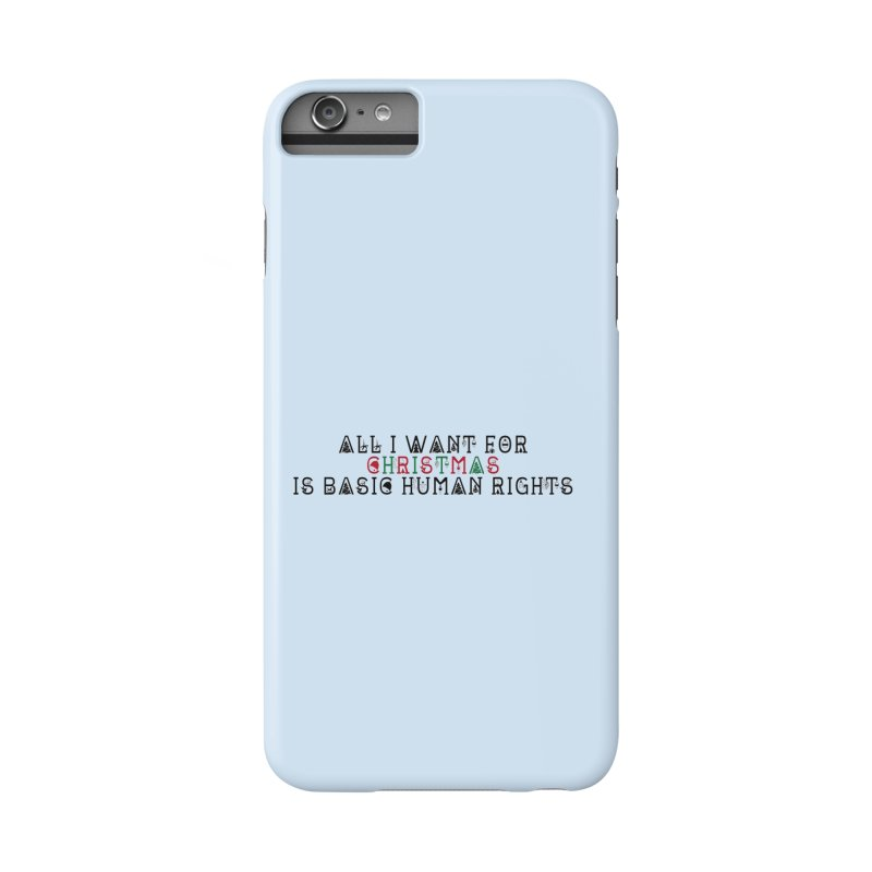 All I Want For Christmas (Is Basic Human Rights) Accessories Phone Case by Later Louie's Artist Shop