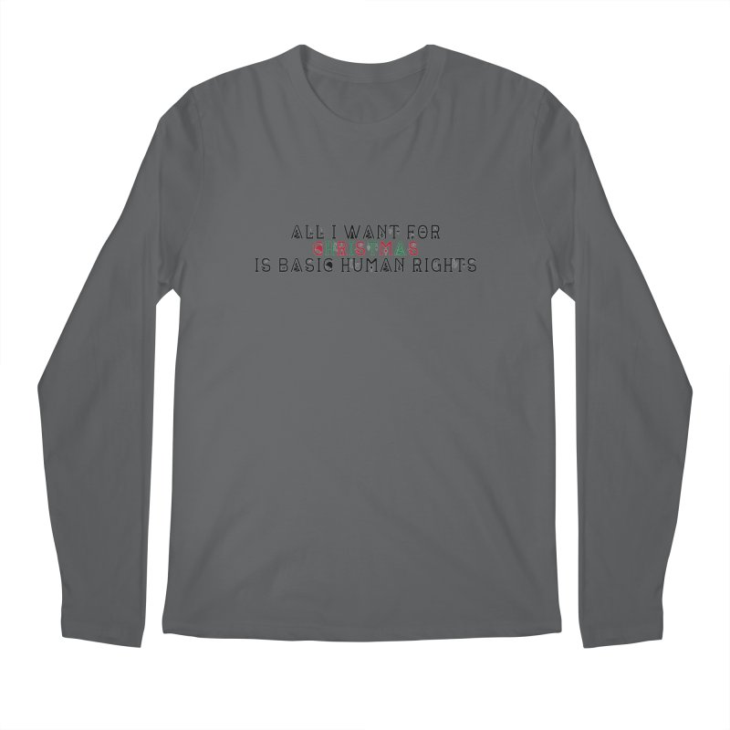 All I Want For Christmas (Is Basic Human Rights) Men's Longsleeve T-Shirt by Later Louie's Artist Shop