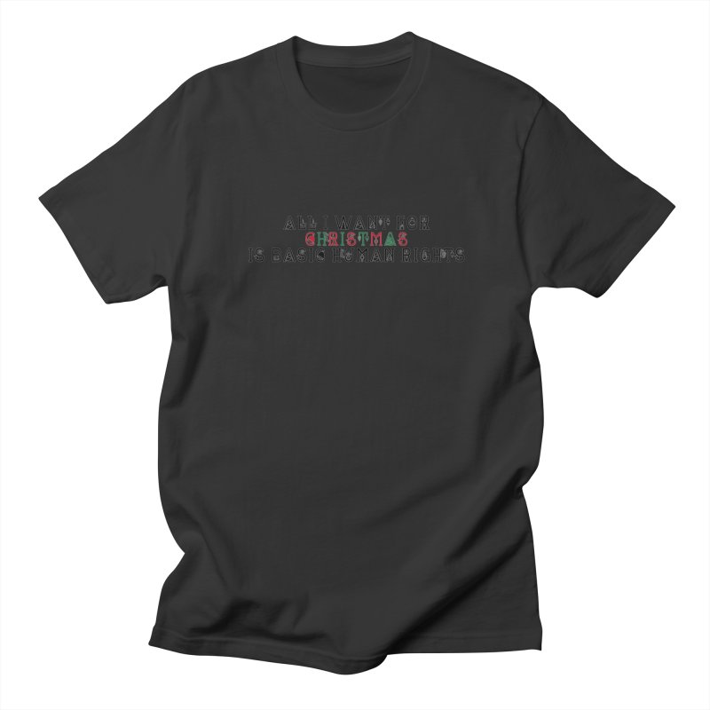 All I Want For Christmas (Is Basic Human Rights) Men's T-Shirt by Later Louie's Artist Shop