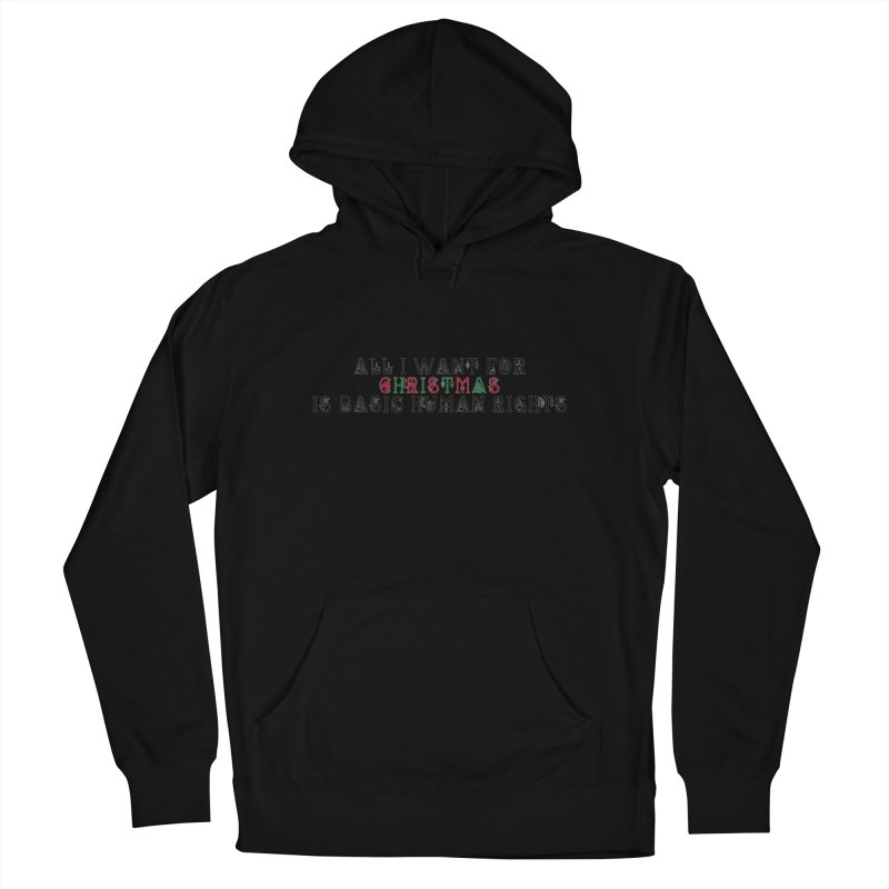 All I Want For Christmas (Is Basic Human Rights) Men's Pullover Hoody by laterlouie's Artist Shop