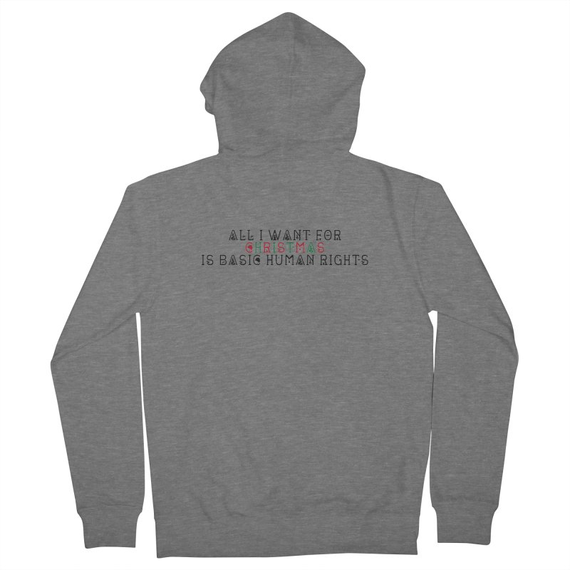 All I Want For Christmas (Is Basic Human Rights) Men's French Terry Zip-Up Hoody by Later Louie's Artist Shop
