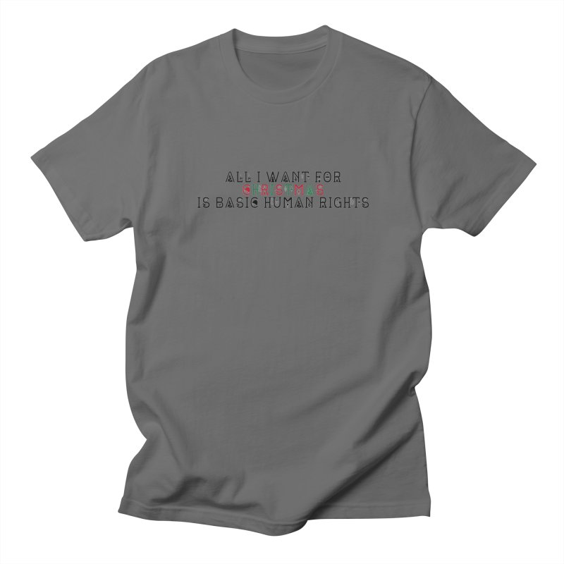 All I Want For Christmas (Is Basic Human Rights) Women's T-Shirt by Later Louie's Artist Shop