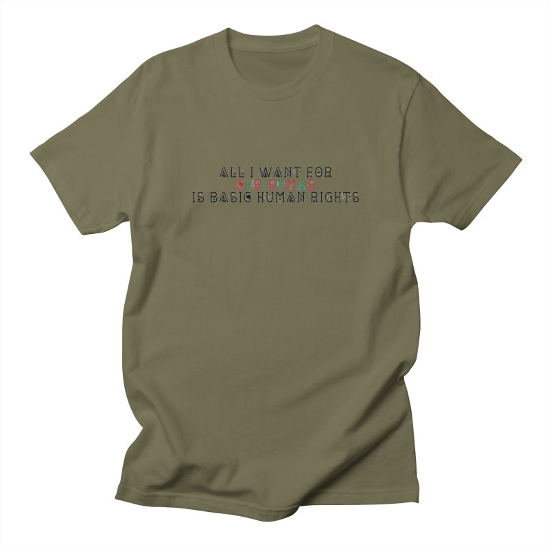 All I Want For Christmas (Is Basic Human Rights) Men's Regular T-Shirt by laterlouie's Artist Shop