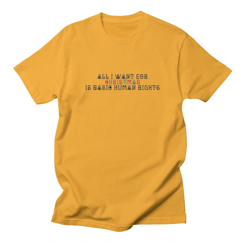 All I Want For Christmas (Is Basic Human Rights) Women's Regular Unisex T-Shirt by Later Louie's Artist Shop