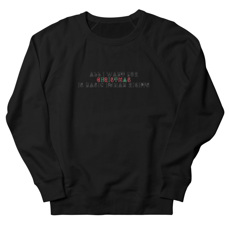 All I Want For Christmas (Is Basic Human Rights) Men's Sweatshirt by laterlouie's Artist Shop