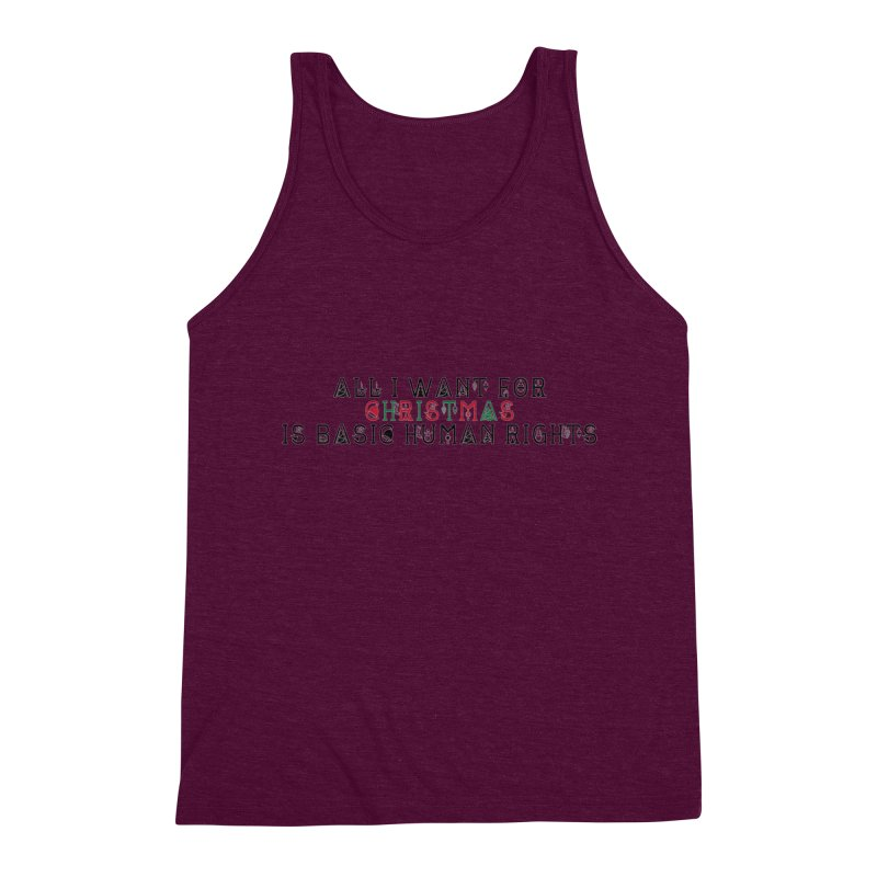 All I Want For Christmas (Is Basic Human Rights) Men's Triblend Tank by Later Louie's Artist Shop