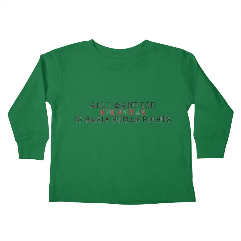 All I Want For Christmas (Is Basic Human Rights) Kids Toddler Longsleeve T-Shirt by Later Louie's Artist Shop