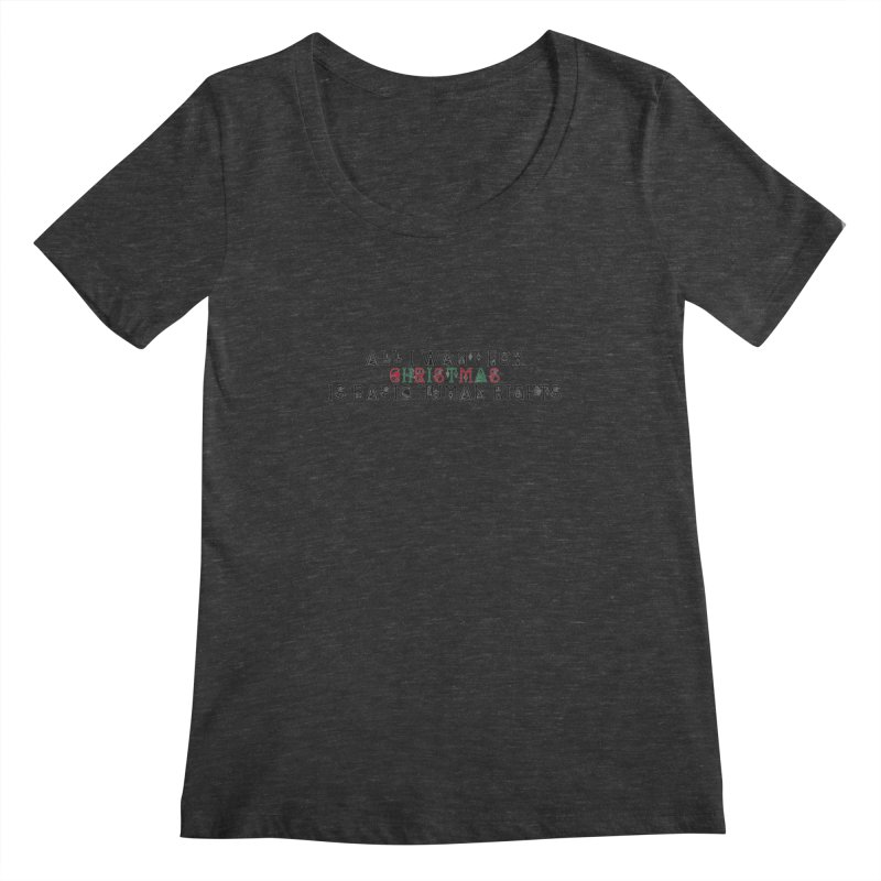 All I Want For Christmas (Is Basic Human Rights) Women's Scoopneck by laterlouie's Artist Shop