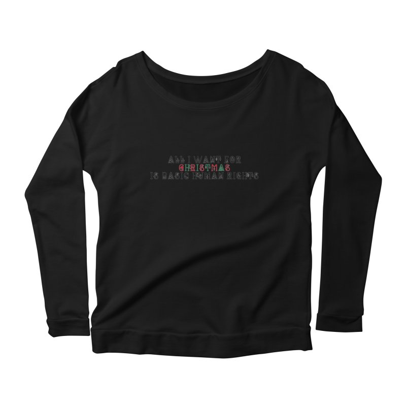 All I Want For Christmas (Is Basic Human Rights) Women's Scoop Neck Longsleeve T-Shirt by Later Louie's Artist Shop