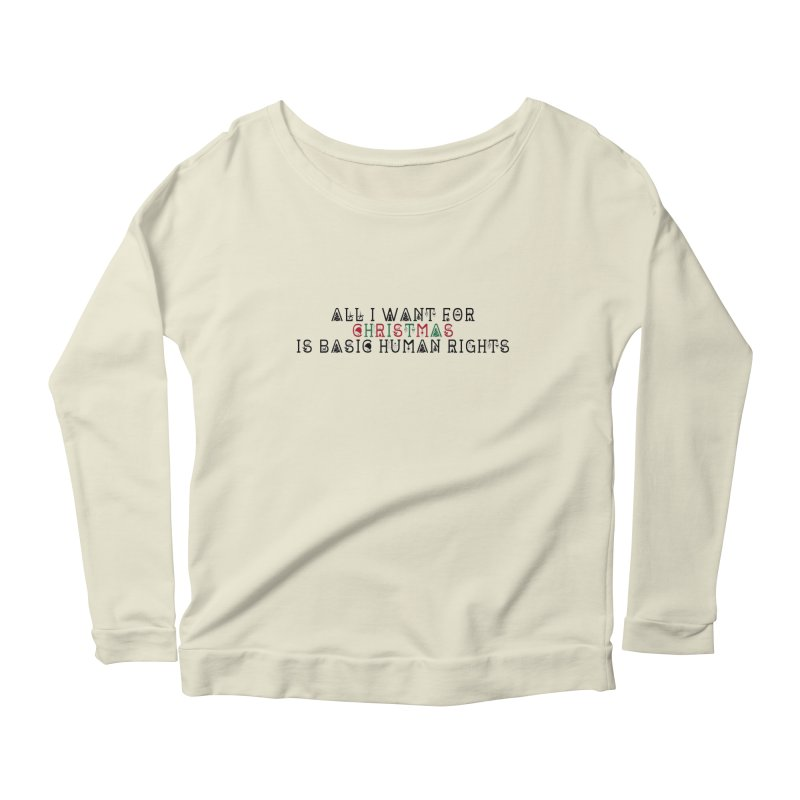 All I Want For Christmas (Is Basic Human Rights) Women's Longsleeve Scoopneck  by laterlouie's Artist Shop