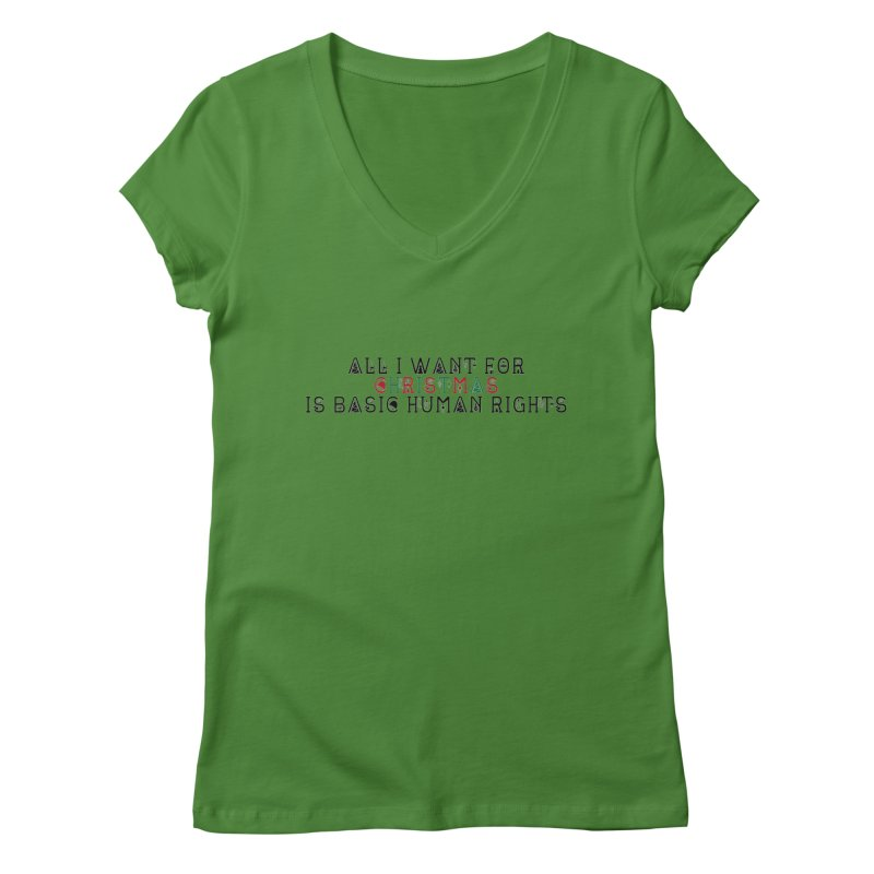 All I Want For Christmas (Is Basic Human Rights) Women's Regular V-Neck by Later Louie's Artist Shop