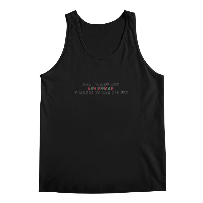 All I Want For Christmas (Is Basic Human Rights) Men's Regular Tank by laterlouie's Artist Shop