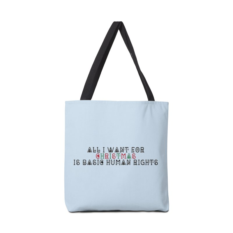 All I Want For Christmas (Is Basic Human Rights) Accessories Bag by laterlouie's Artist Shop