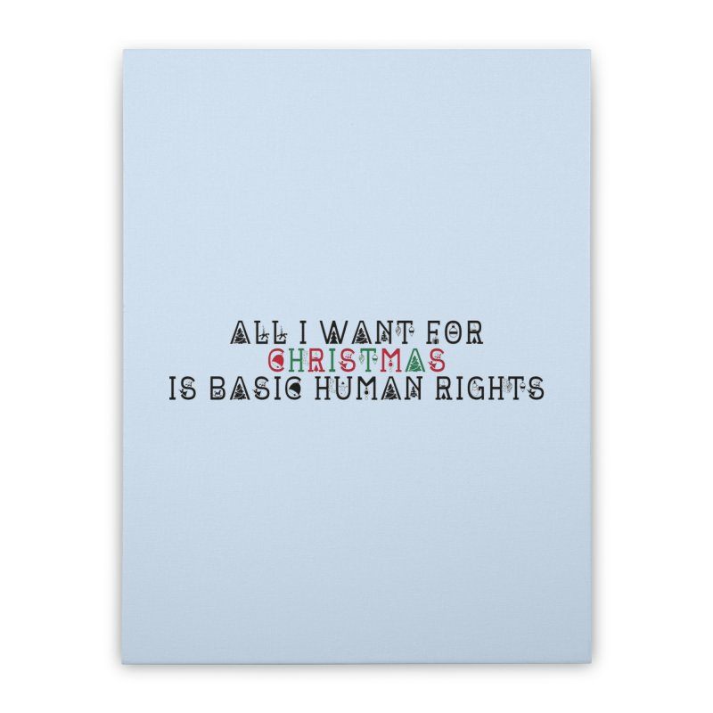 All I Want For Christmas (Is Basic Human Rights) Home Stretched Canvas by Later Louie's Artist Shop