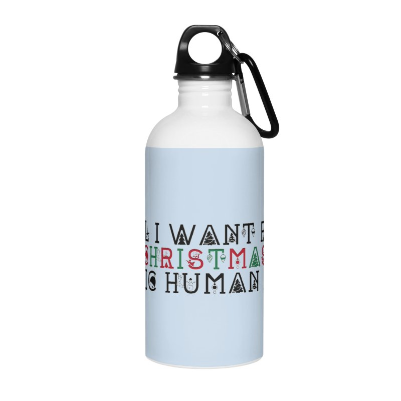 All I Want For Christmas (Is Basic Human Rights) Accessories Water Bottle by laterlouie's Artist Shop