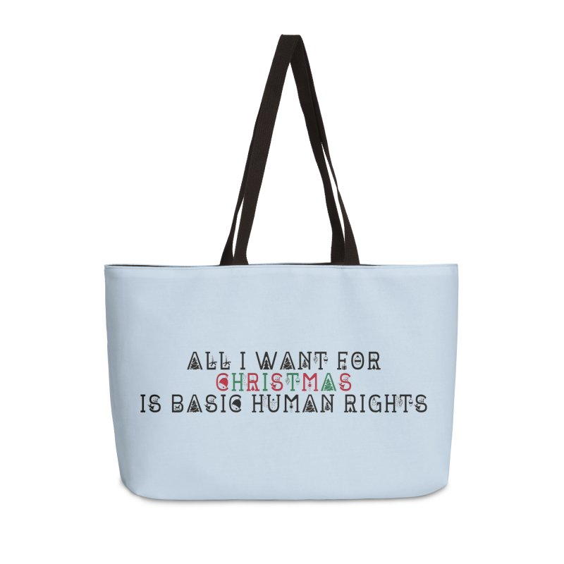 All I Want For Christmas (Is Basic Human Rights) Accessories Weekender Bag Bag by Later Louie's Artist Shop