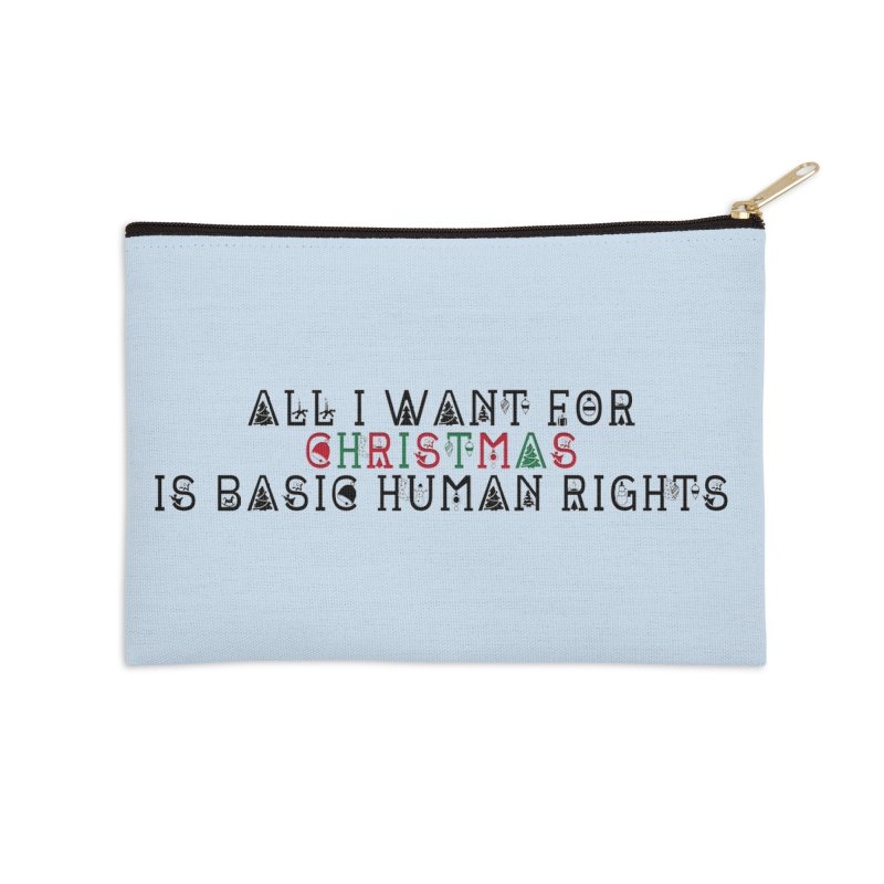 All I Want For Christmas (Is Basic Human Rights) Accessories Zip Pouch by laterlouie's Artist Shop