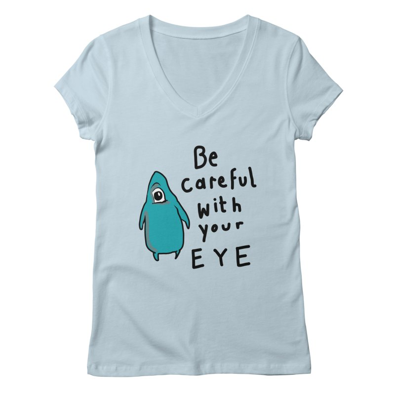 Be Careful With Your Eye Women's V-Neck by latterhalves's Artist Shop