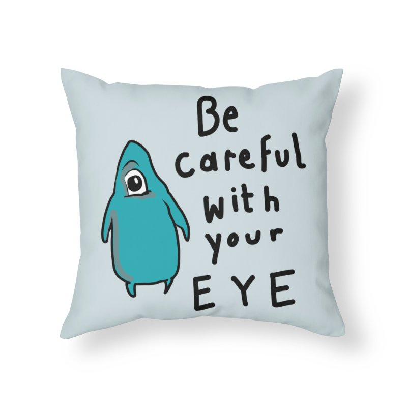 Be Careful With Your Eye Home Throw Pillow by latterhalves's Artist Shop