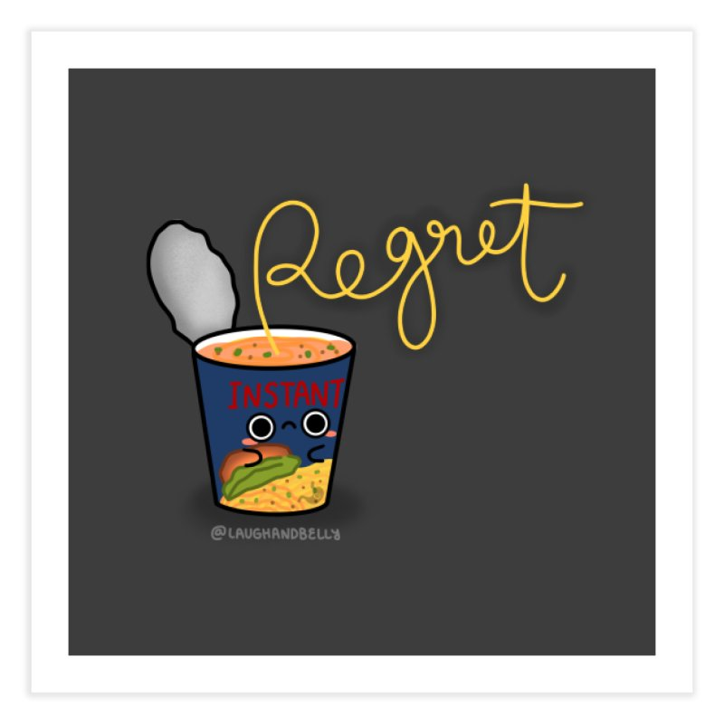 Instant Regret Home Fine Art Print by Laugh And Belly's Merch