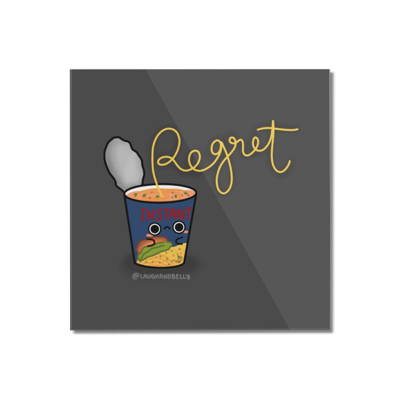 Instant Regret Home Mounted Acrylic Print by Laugh And Belly's Merch
