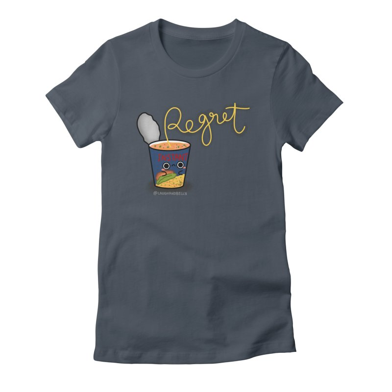 Instant Regret Women's T-Shirt by Laugh And Belly's Merch