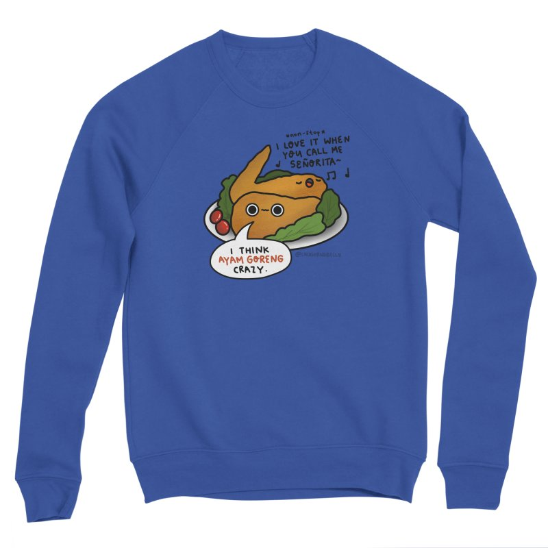 Ayam Goreng Crazy (By Singaporeans For Singaporeans) Men's Sweatshirt by Laugh And Belly's Merch