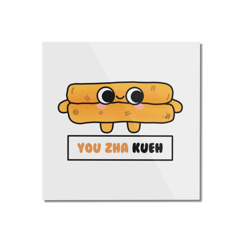 You Zha Kueh (By Singaporeans For Singaporeans) Home Mounted Acrylic Print by Laugh And Belly's Merch