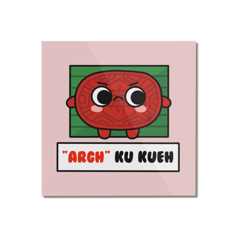 ARGH! Ku Kueh (By Singaporeans For Singaporeans) Home Mounted Acrylic Print by Laugh And Belly's Merch