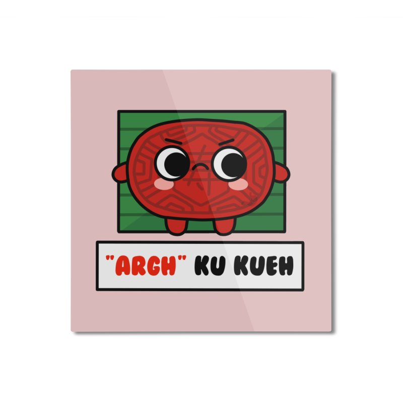 ARGH! Ku Kueh (By Singaporeans For Singaporeans) Home Mounted Aluminum Print by Laugh And Belly's Merch