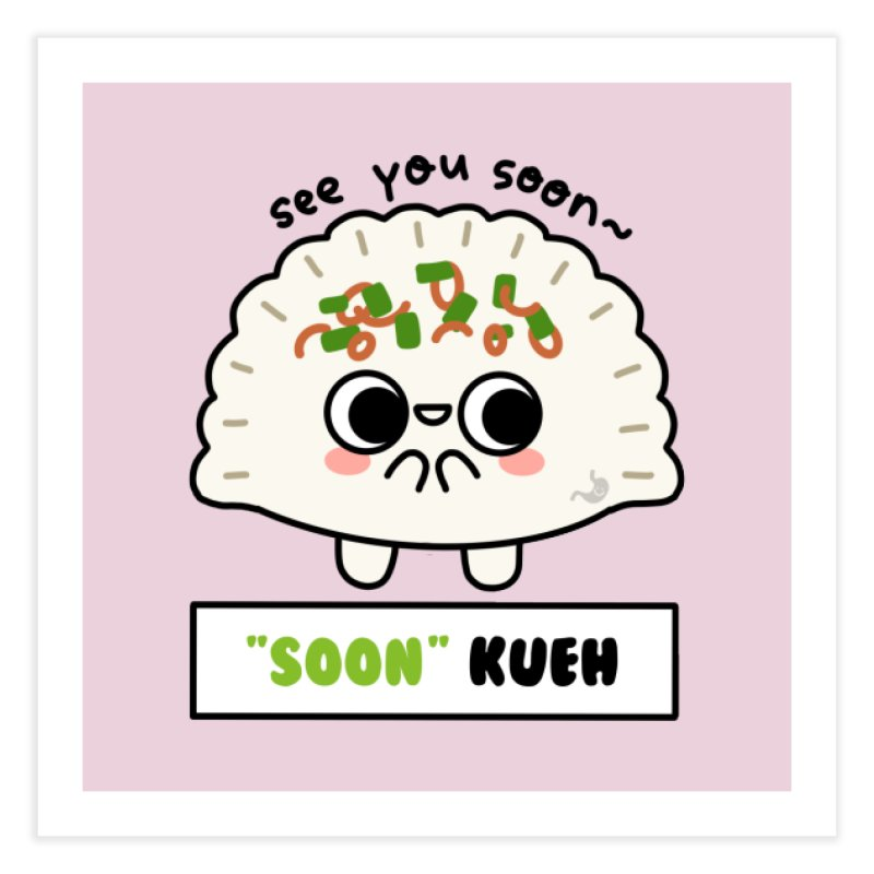 """See You """"Soon"""" Kueh (By Singaporeans For Singaporeans) Home Fine Art Print by Laugh And Belly's Merch"""