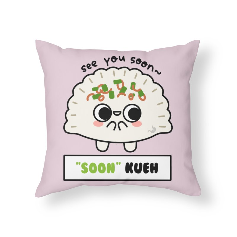 """See You """"Soon"""" Kueh (By Singaporeans For Singaporeans) Home Throw Pillow by Laugh And Belly's Merch"""