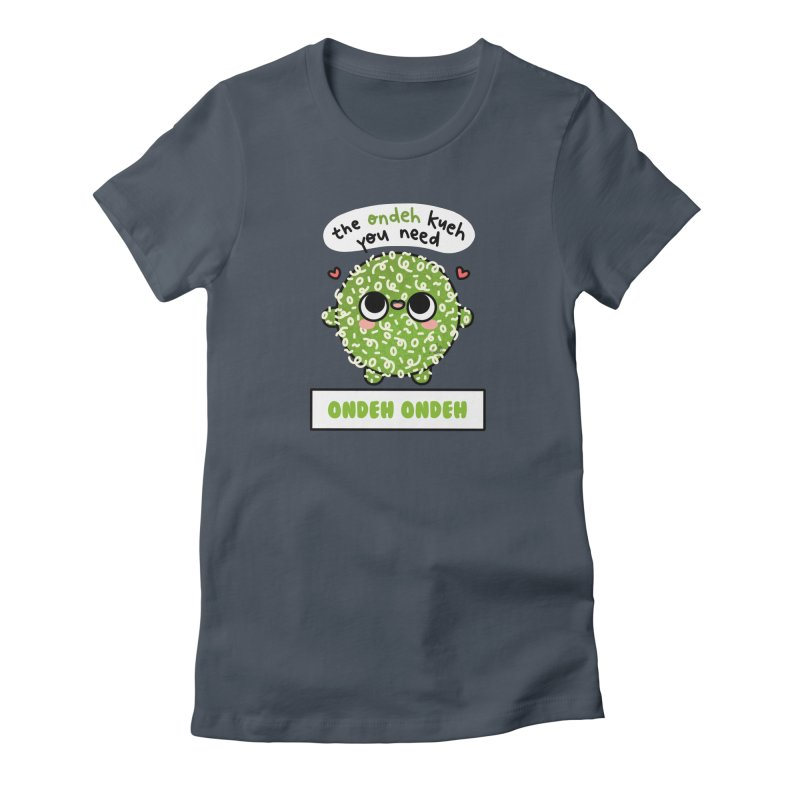 The Ondeh Kueh You Need (By Singaporeans For Singaporeans) Women's T-Shirt by Laugh And Belly's Merch