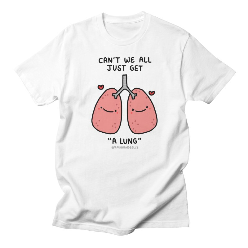 Can't We All Just Get A Lung Men's T-Shirt by Laugh And Belly's Merch