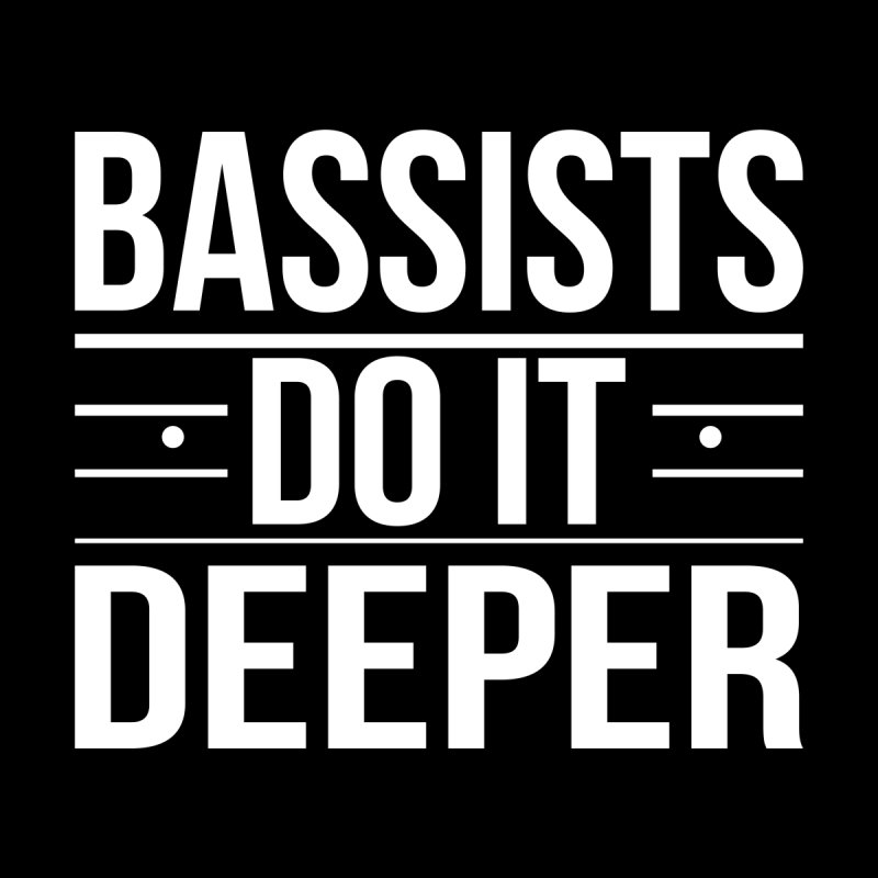 Bassists Do it Deeper by laurafear's Artist Shop