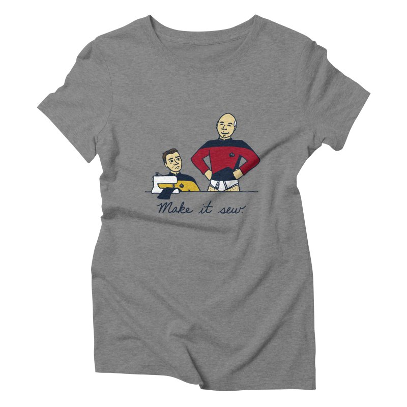 Make It So Women's Triblend T-shirt by laurastead's Artist Shop