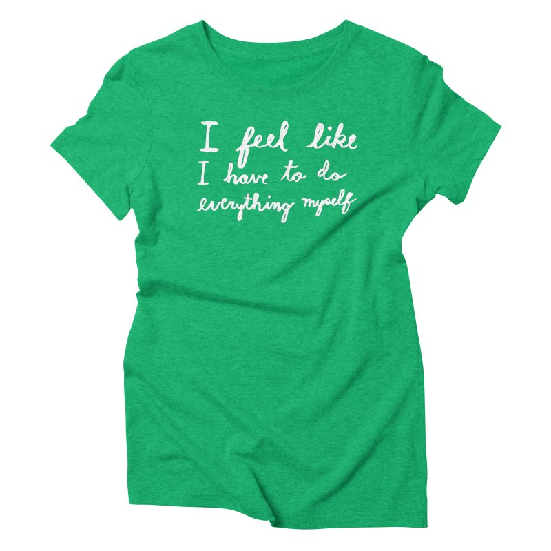 Everything Myself (Light) Women's Triblend T-Shirt by Lauren Things Store