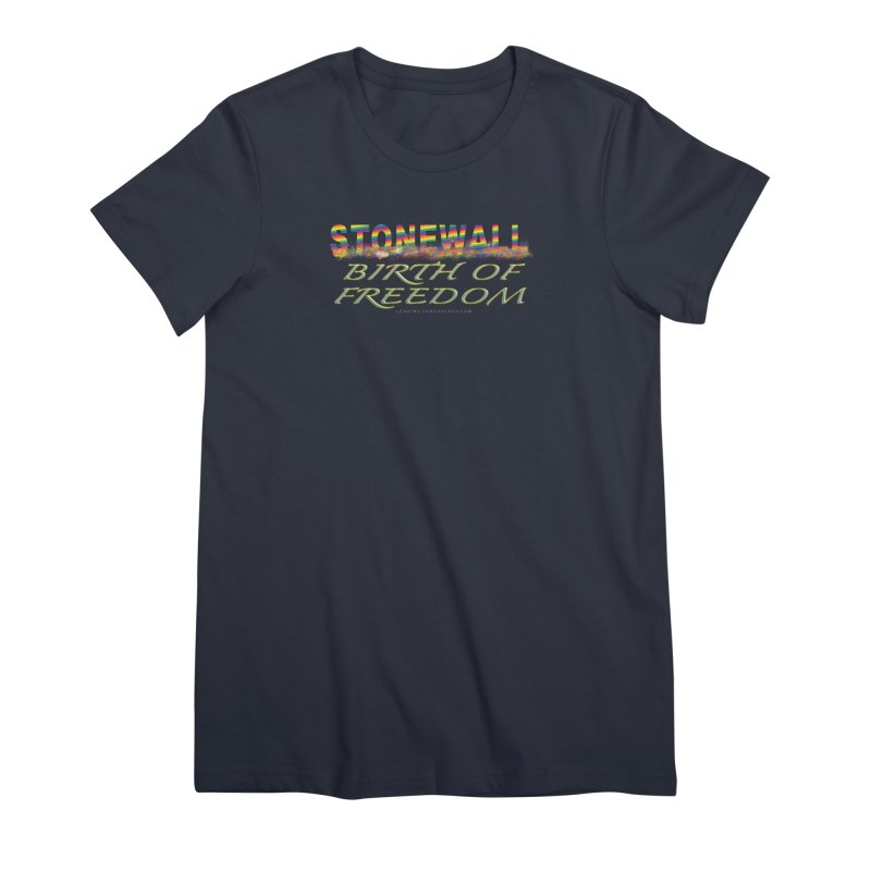 Stonewall Birth Of Freedom Women's Premium T-Shirt by Leading Artist Shop