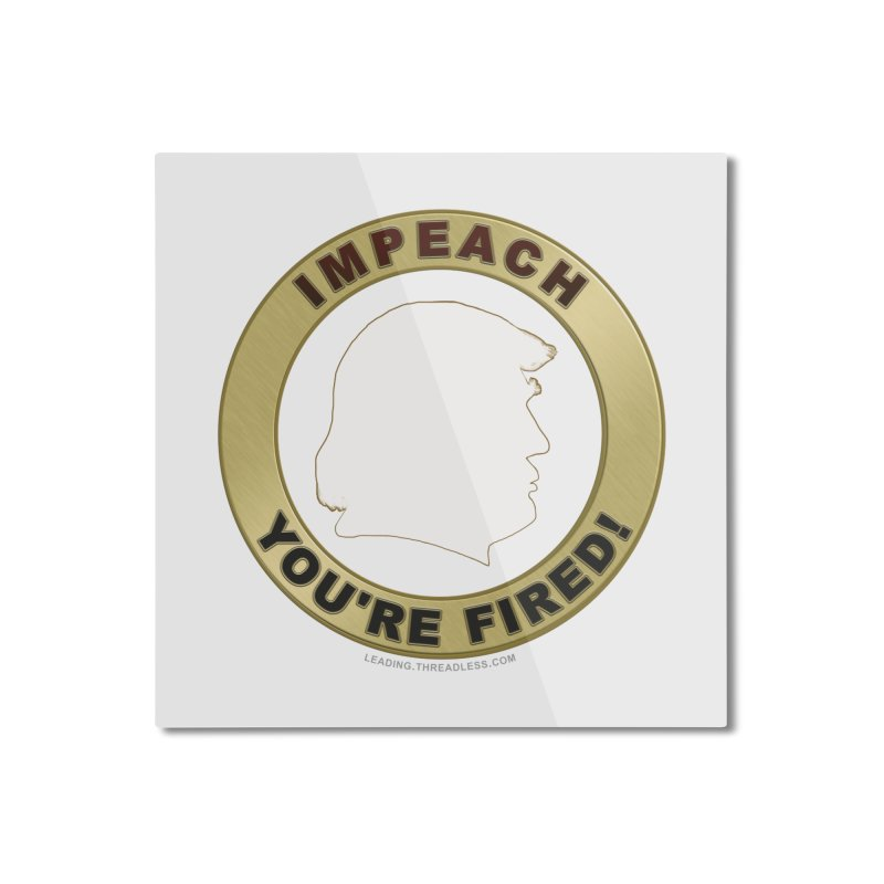 Impeach Shirts n More Home Mounted Aluminum Print by Leading Artist Shop