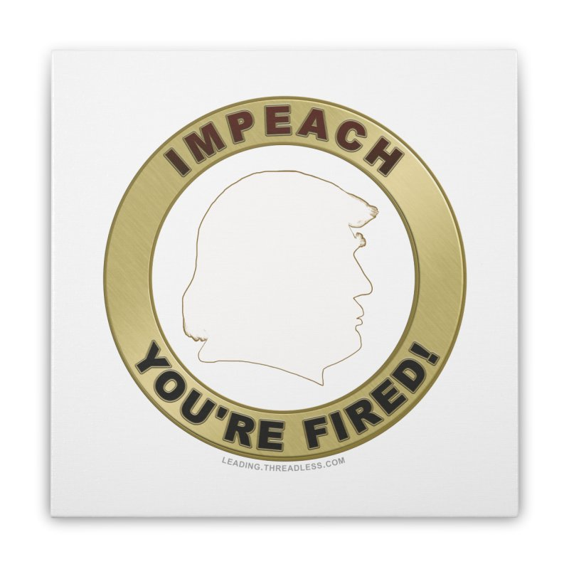 Impeach Shirts n More Home Stretched Canvas by Leading Artist Shop