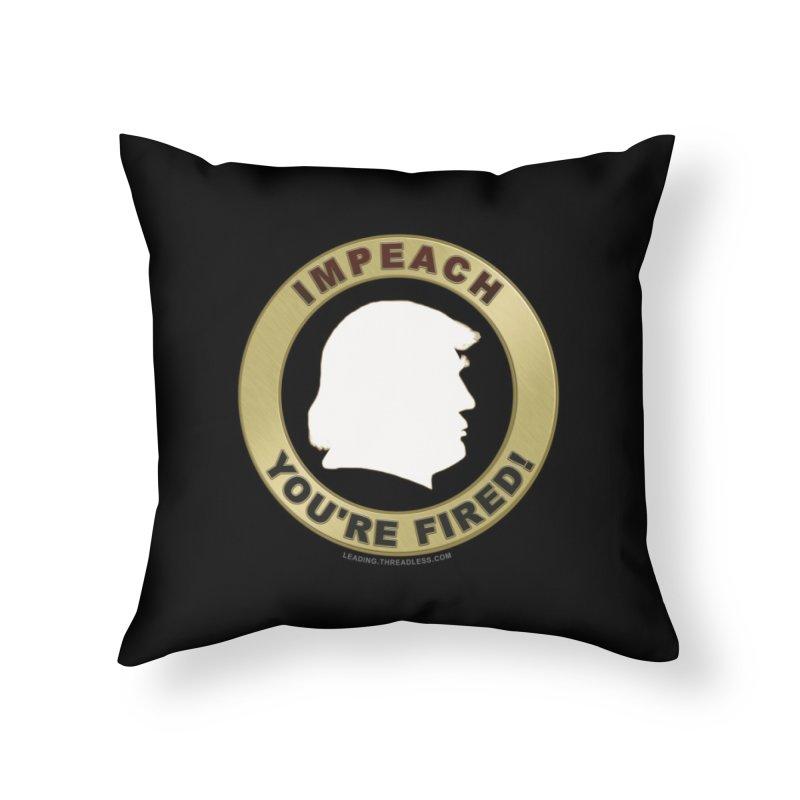 Impeach Shirts n More Home Throw Pillow by Leading Artist Shop
