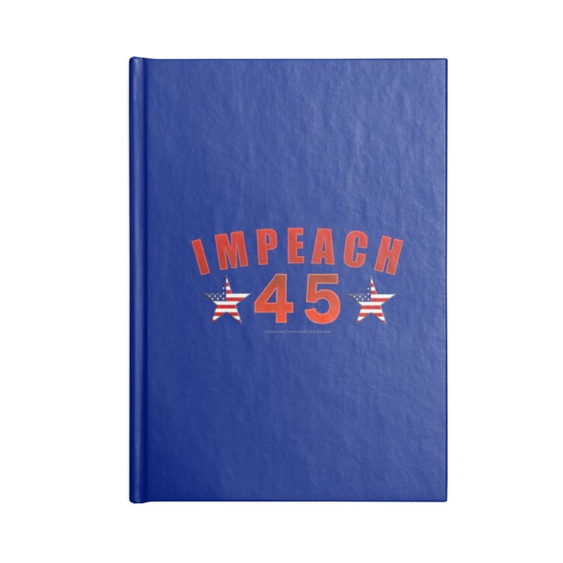 Impeach 45 From Leading Accessories Lined Journal Notebook by Leading Artist Shop