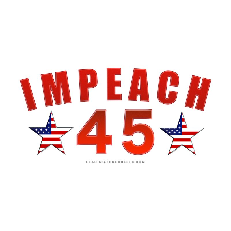 Impeach 45 From Leading by Leading Artist Shop