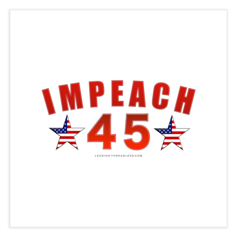 Impeach 45 From Leading Home Fine Art Print by Leading Artist Shop
