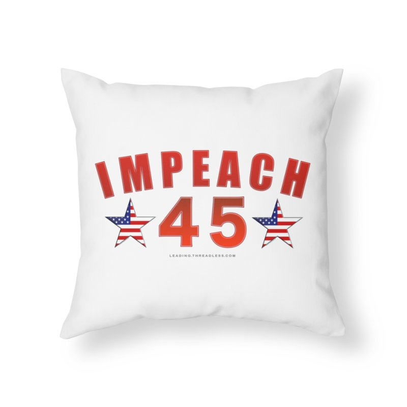 Impeach 45 From Leading Home Throw Pillow by Leading Artist Shop